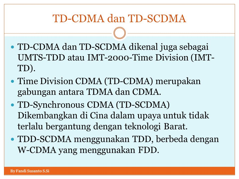 TD-CDMA dan TD-SCDMA TD-CDMA dan TD-SCDMA dikenal juga sebagai UMTS-TDD atau IMT-2000-Time Division (IMT-TD).
