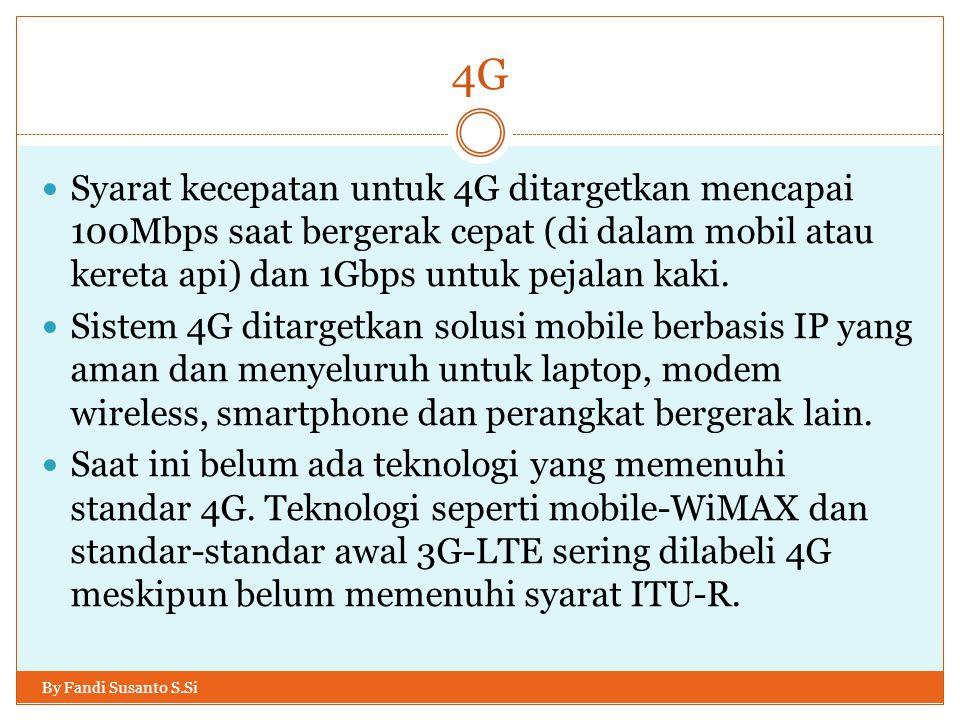 4G Syarat kecepatan untuk 4G ditargetkan mencapai 100Mbps saat bergerak cepat (di dalam mobil atau kereta api) dan 1Gbps untuk pejalan kaki.