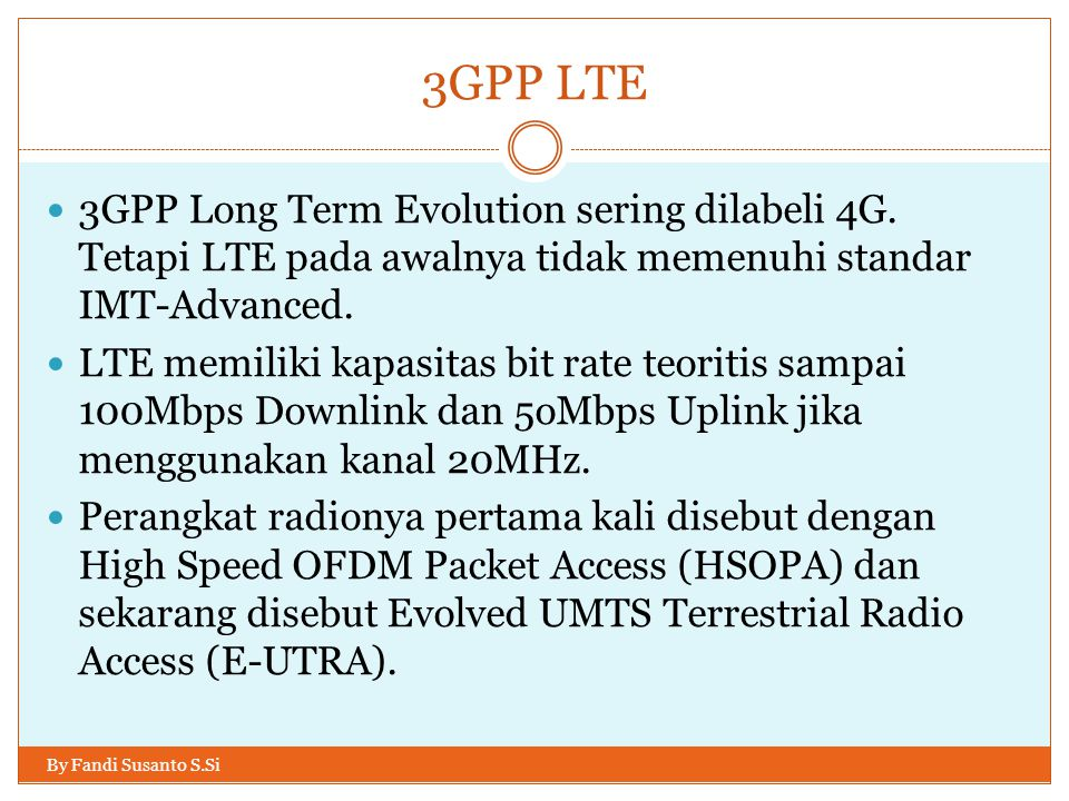 3GPP LTE 3GPP Long Term Evolution sering dilabeli 4G. Tetapi LTE pada awalnya tidak memenuhi standar IMT-Advanced.
