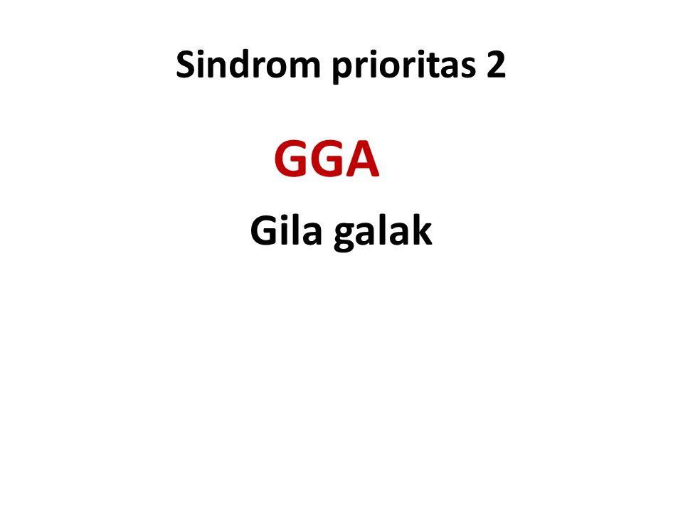 Sindrom prioritas 2 GGA Gila galak