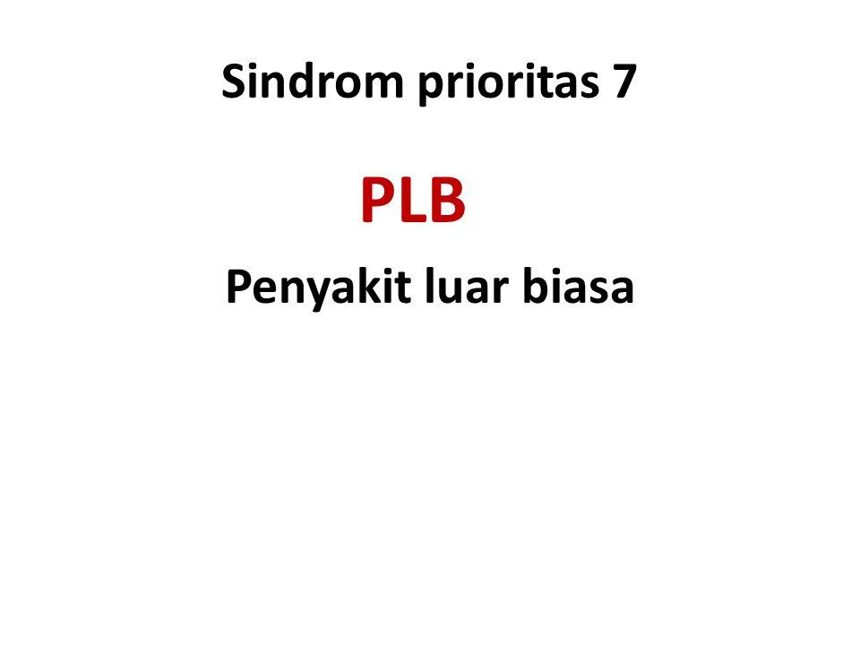 Sindrom prioritas 7 PLB Penyakit luar biasa