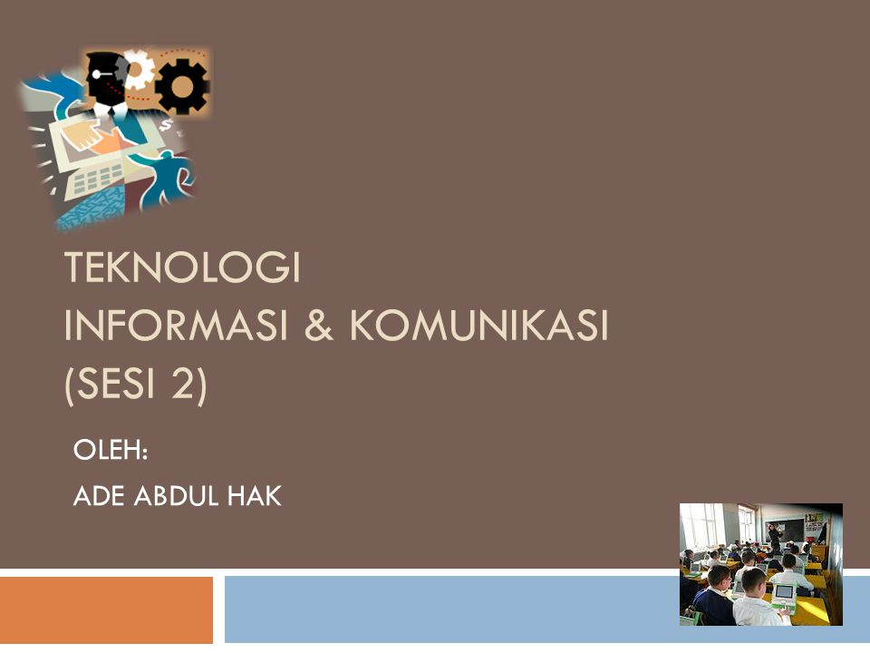 Teknologi Informasi & Komunikasi (Sesi 2)
