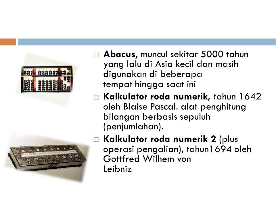 Abacus, muncul sekitar 5000 tahun yang lalu di Asia kecil dan masih digunakan di beberapa tempat hingga saat ini
