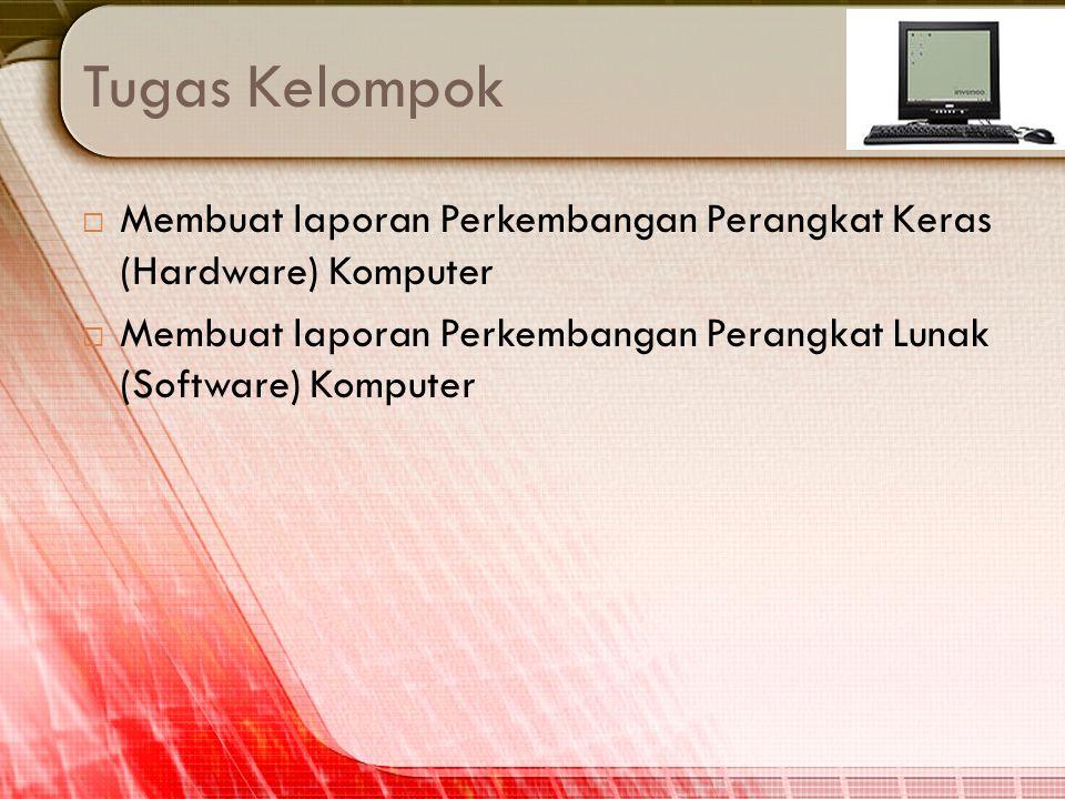 Tugas Kelompok Membuat laporan Perkembangan Perangkat Keras (Hardware) Komputer.