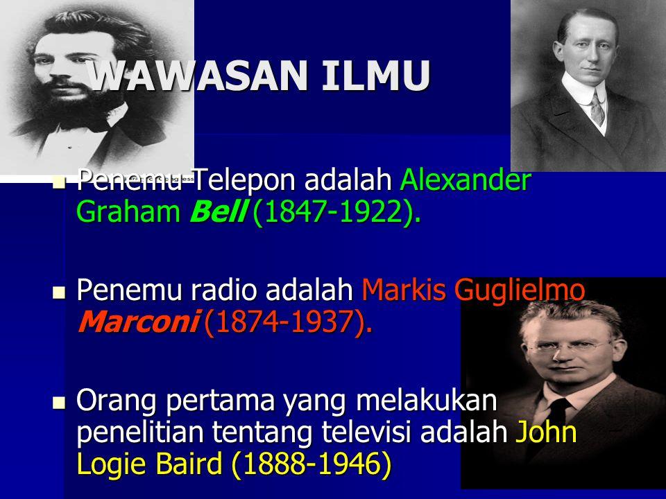 WAWASAN ILMU Penemu Telepon adalah Alexander Graham Bell (1847-1922).