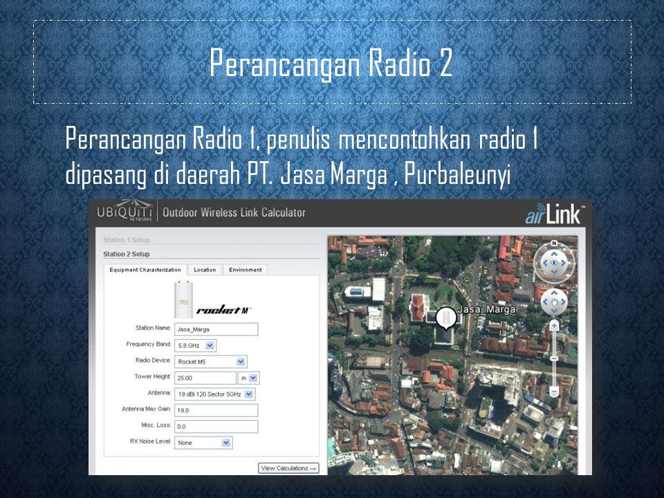 Perancangan Radio 2 Perancangan Radio 1, penulis mencontohkan radio 1 dipasang di daerah PT.