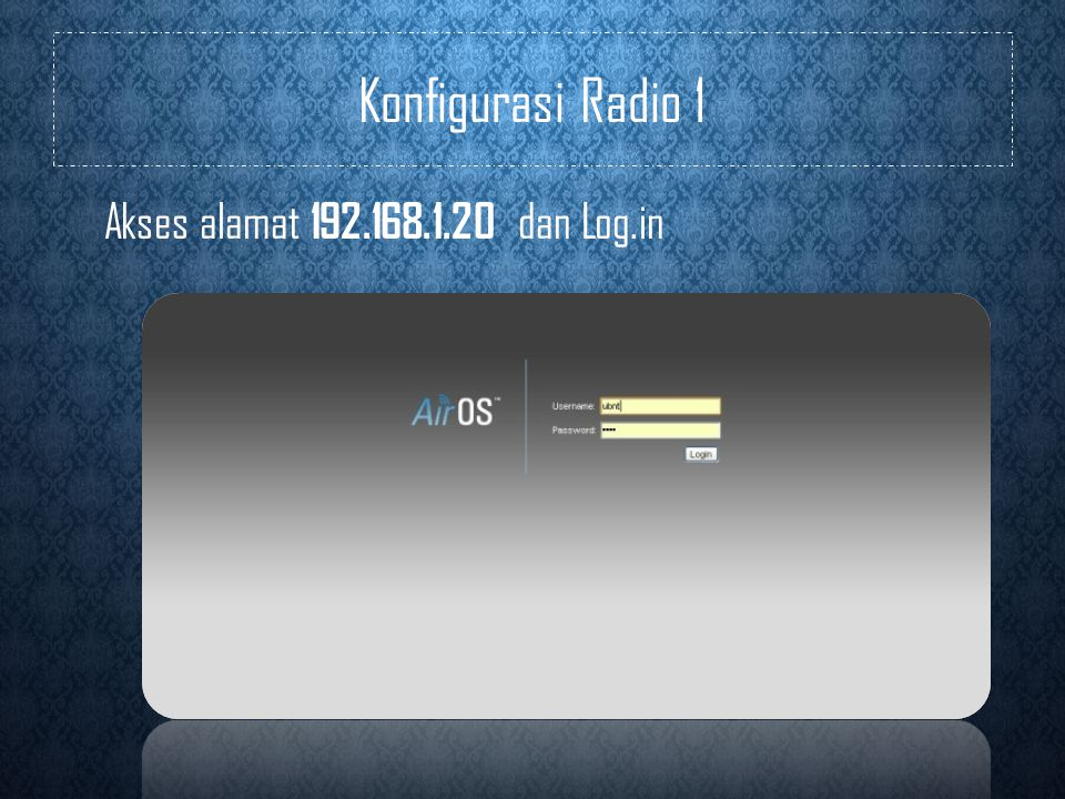 Konfigurasi Radio 1 Akses alamat 192.168.1.20 dan Log.in