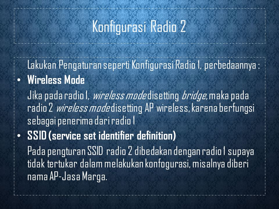 Konfigurasi Radio 2 Lakukan Pengaturan seperti Konfigurasi Radio 1, perbedaannya : Wireless Mode.