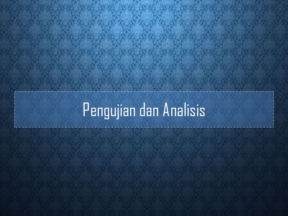 Pengujian dan Analisis