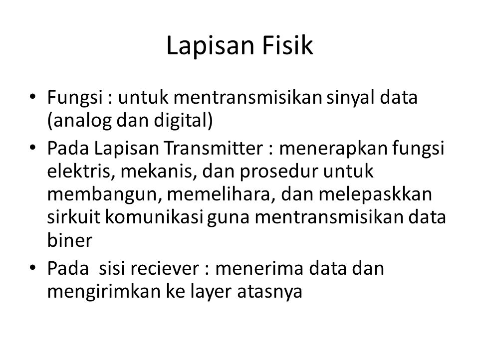 Lapisan Fisik Fungsi : untuk mentransmisikan sinyal data (analog dan digital)