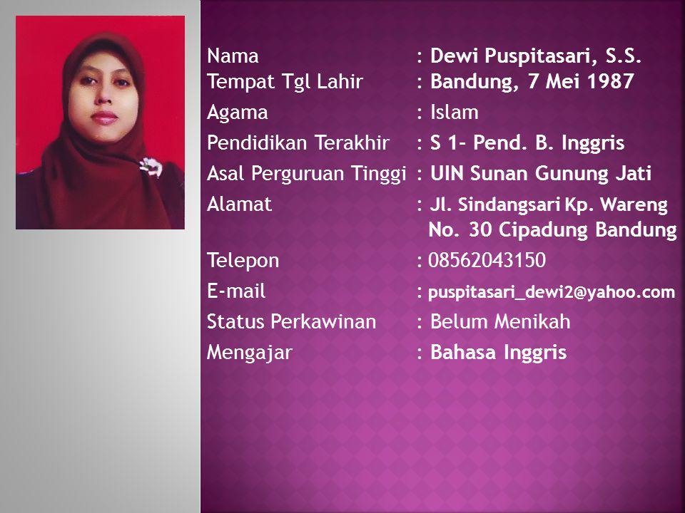 Nama : Dewi Puspitasari, S.S. Tempat Tgl Lahir : Bandung, 7 Mei 1987