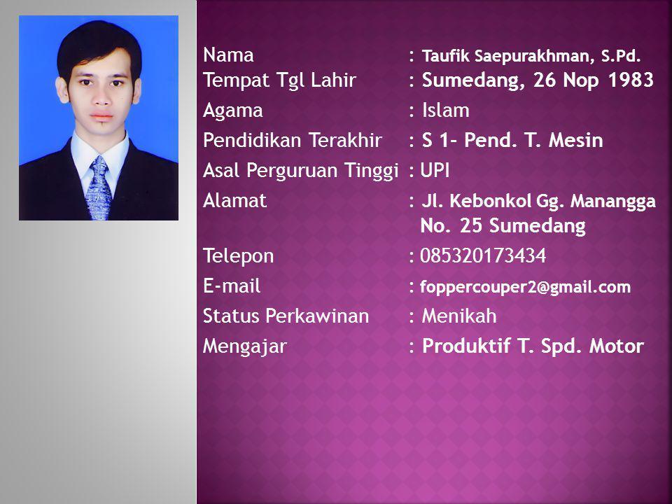 Nama. : Taufik Saepurakhman, S. Pd. Tempat Tgl Lahir
