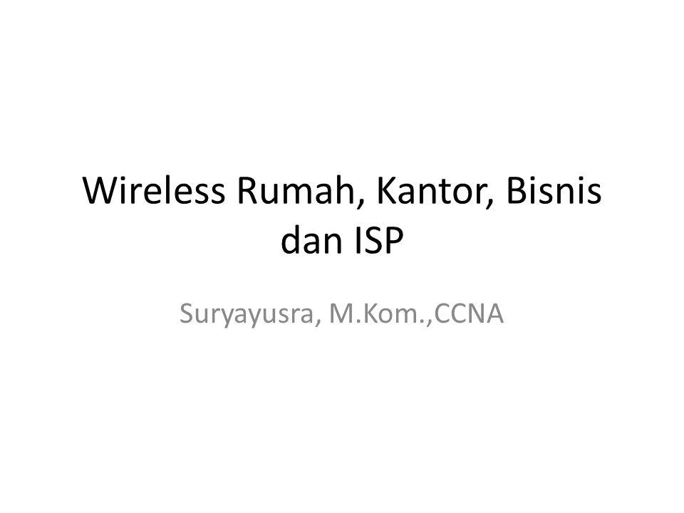 Wireless Rumah, Kantor, Bisnis dan ISP