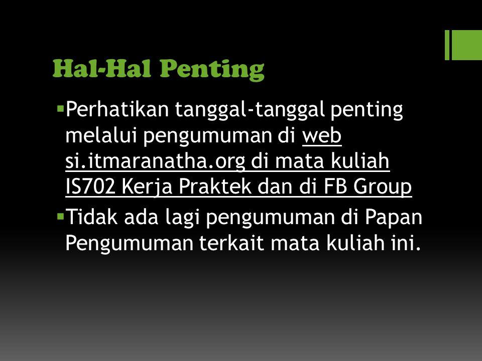 Hal-Hal Penting Perhatikan tanggal-tanggal penting melalui pengumuman di web si.itmaranatha.org di mata kuliah IS702 Kerja Praktek dan di FB Group.