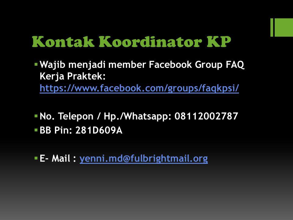 Kontak Koordinator KP Wajib menjadi member Facebook Group FAQ Kerja Praktek: https://www.facebook.com/groups/faqkpsi/
