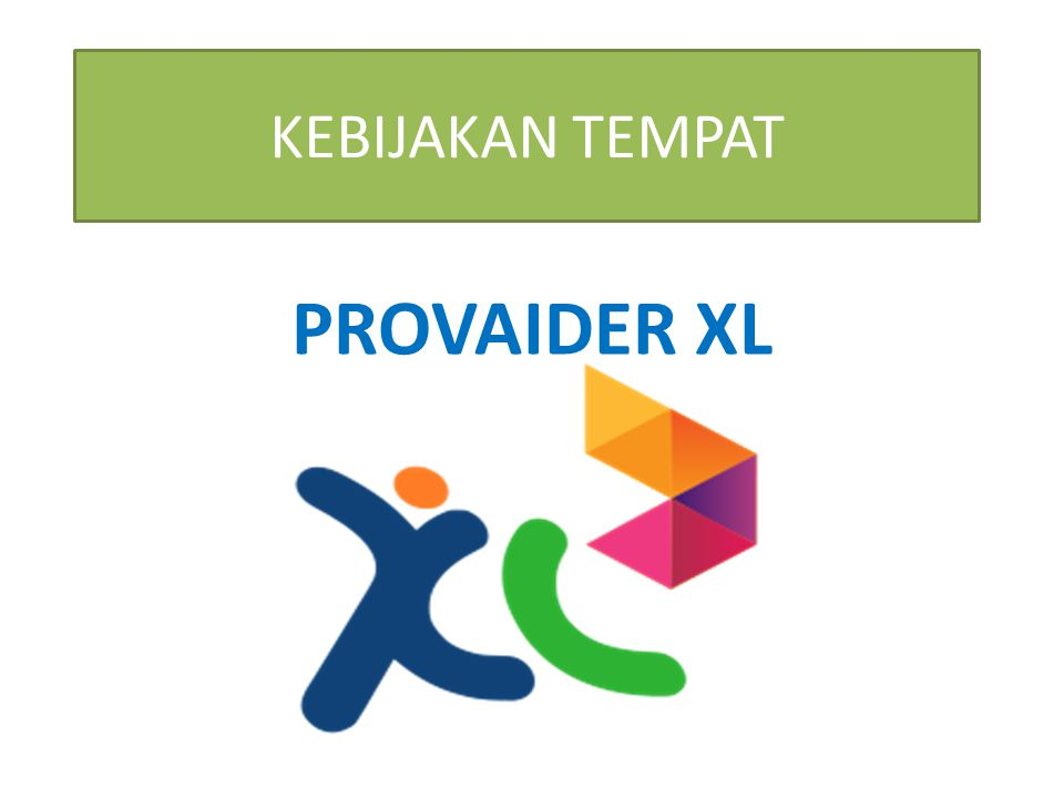 KEBIJAKAN TEMPAT PROVAIDER XL