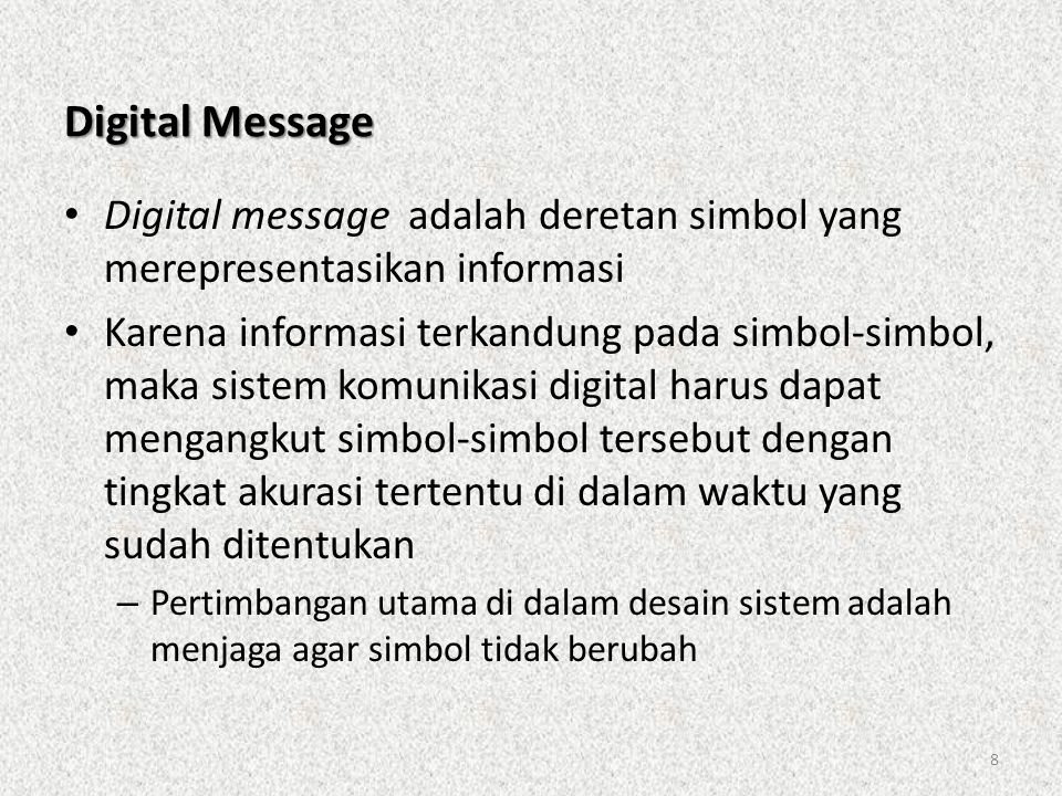 Digital Message Digital message adalah deretan simbol yang merepresentasikan informasi.