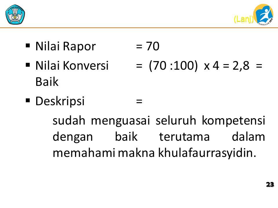 Nilai Rapor = 70 Nilai Konversi = (70 :100) x 4 = 2,8 = Baik. Deskripsi =