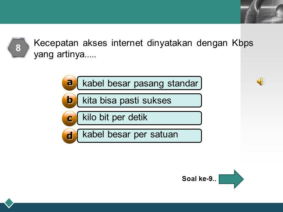 Kecepatan akses internet dinyatakan dengan Kbps yang artinya..... 8
