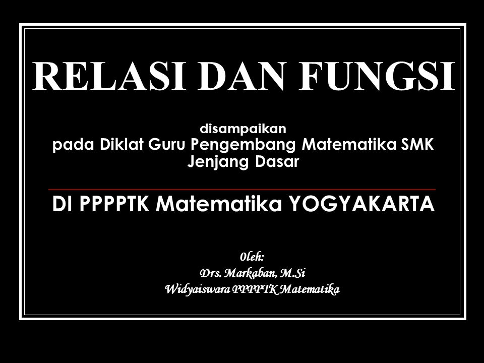 0leh: Drs. Markaban, M.Si Widyaiswara PPPPTK Matematika