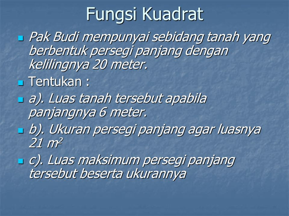 Fungsi Kuadrat Pak Budi mempunyai sebidang tanah yang berbentuk persegi panjang dengan kelilingnya 20 meter.