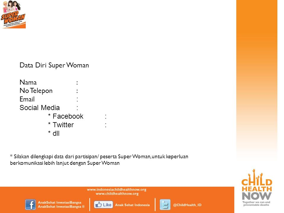 Data Diri Super Woman Nama : No Telepon : Email : Social Media :