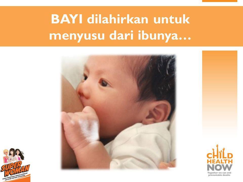 BAYI dilahirkan untuk menyusu dari ibunya…
