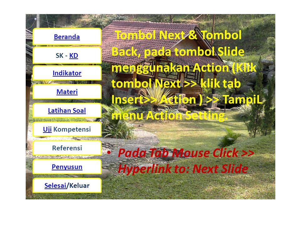 Tombol Next & Tombol Back, pada tombol Slide menggunakan Action (Klik tombol Next >> klik tab Insert>> Action ) >> TampiL menu Action Setting.