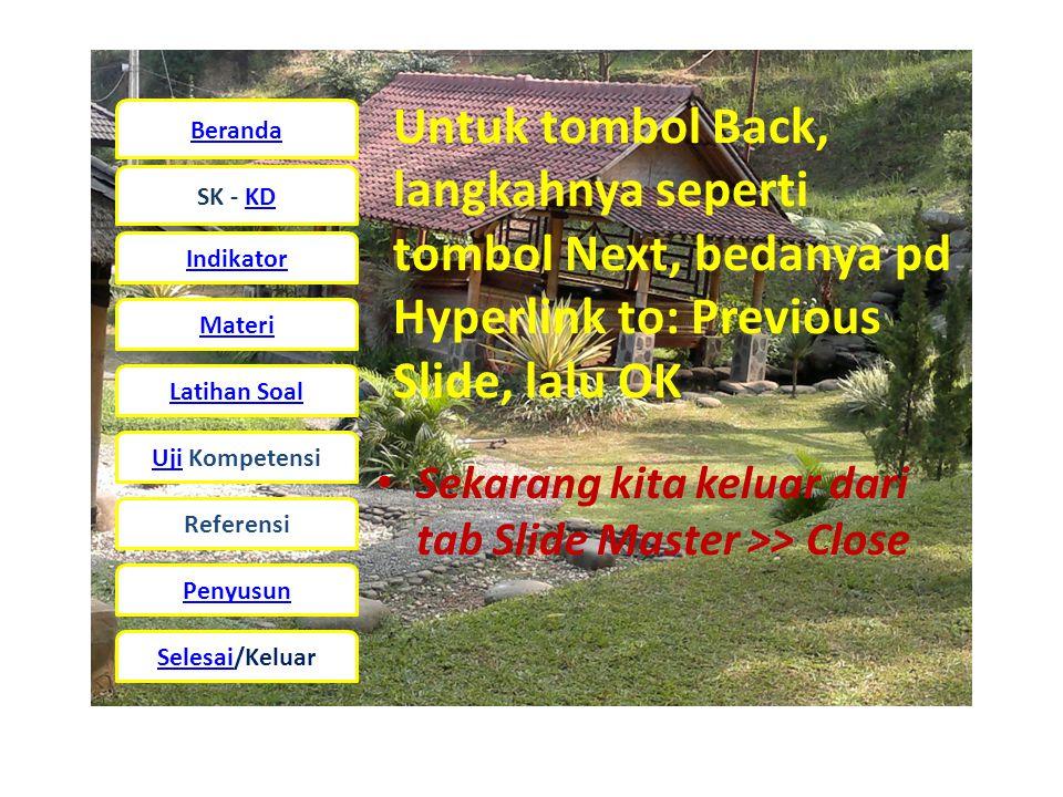 Untuk tombol Back, langkahnya seperti tombol Next, bedanya pd Hyperlink to: Previous Slide, lalu OK