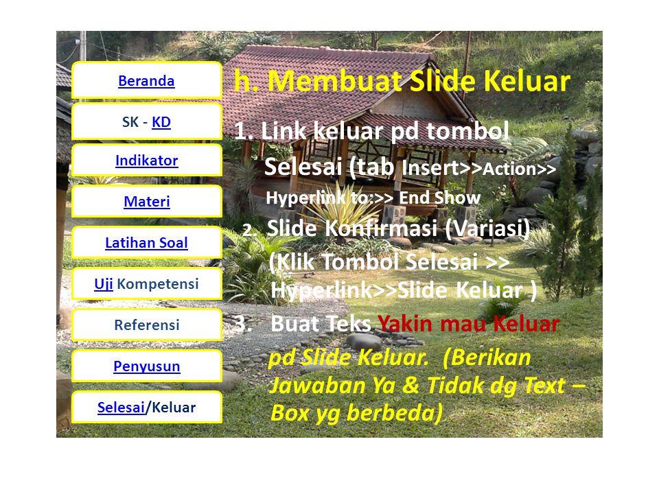 h. Membuat Slide Keluar 1. Link keluar pd tombol