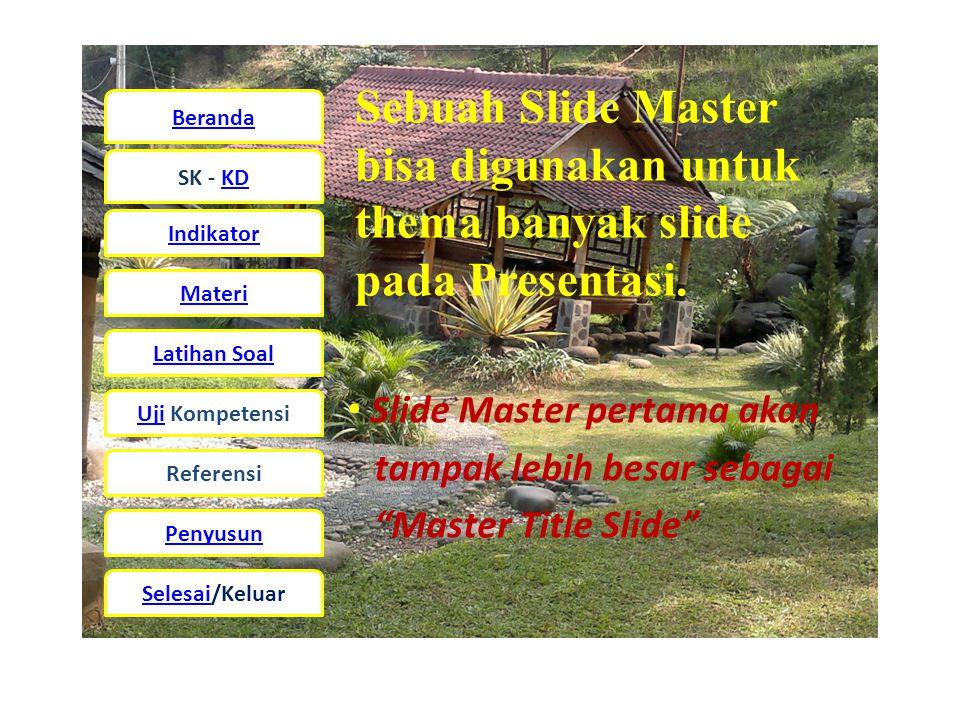 Sebuah Slide Master bisa digunakan untuk thema banyak slide pada Presentasi.