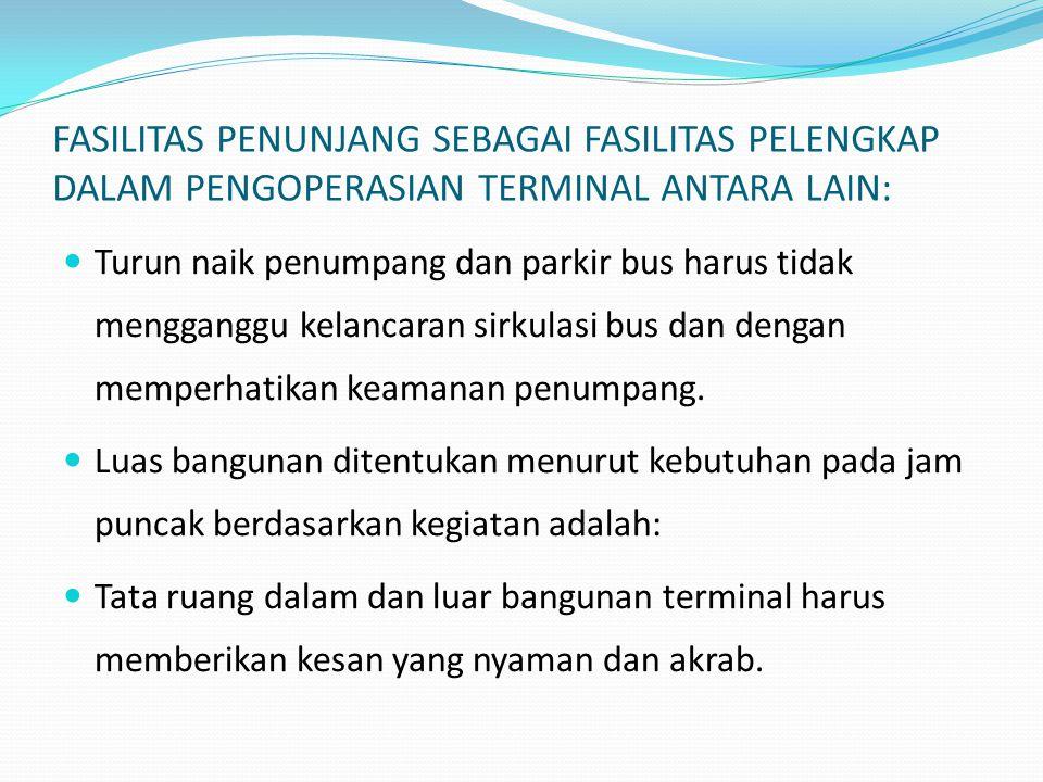 FASILITAS PENUNJANG SEBAGAI FASILITAS PELENGKAP DALAM PENGOPERASIAN TERMINAL ANTARA LAIN: