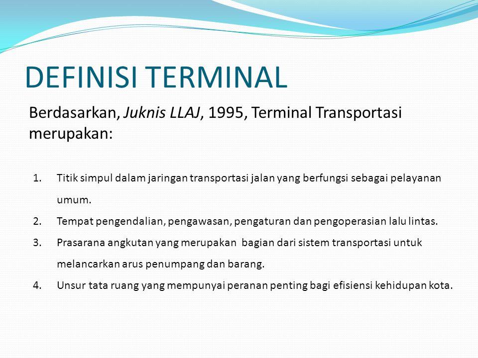 DEFINISI TERMINAL Berdasarkan, Juknis LLAJ, 1995, Terminal Transportasi merupakan: