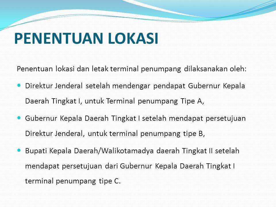 PENENTUAN LOKASI Penentuan lokasi dan letak terminal penumpang dilaksanakan oleh: