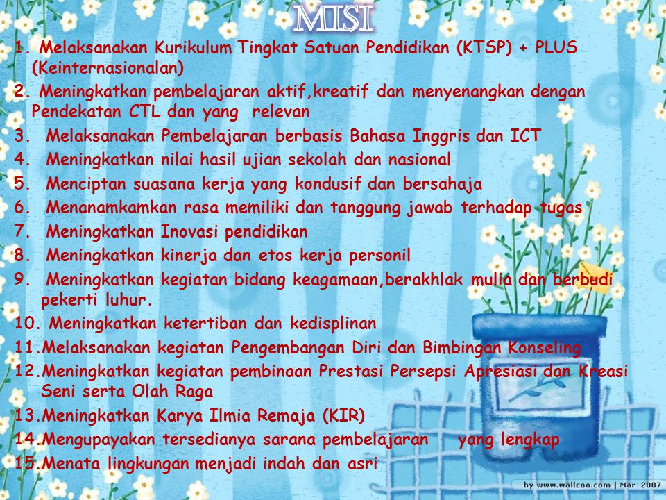 MISI 1. Melaksanakan Kurikulum Tingkat Satuan Pendidikan (KTSP) + PLUS (Keinternasionalan)
