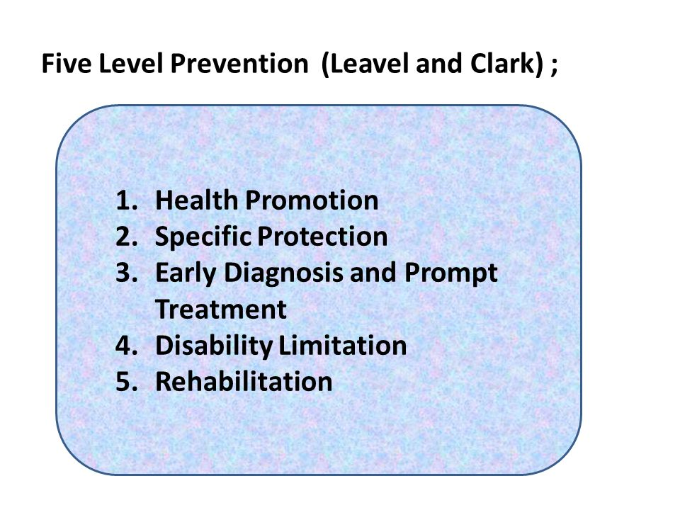 Five Level Prevention (Leavel and Clark) ;