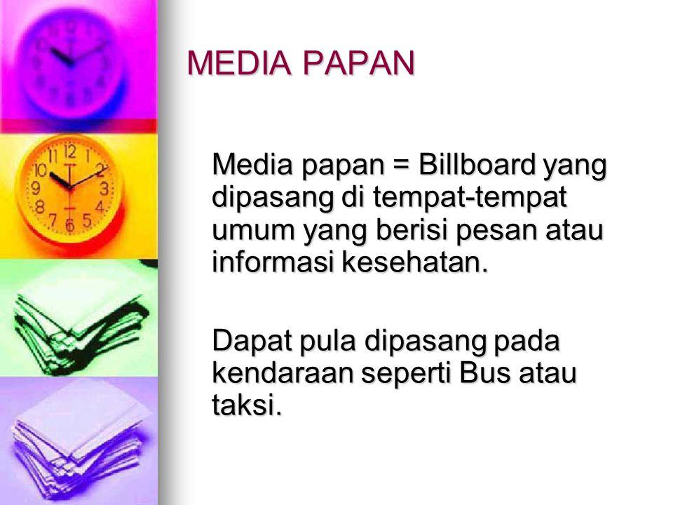 MEDIA PAPAN Media papan = Billboard yang dipasang di tempat-tempat umum yang berisi pesan atau informasi kesehatan.