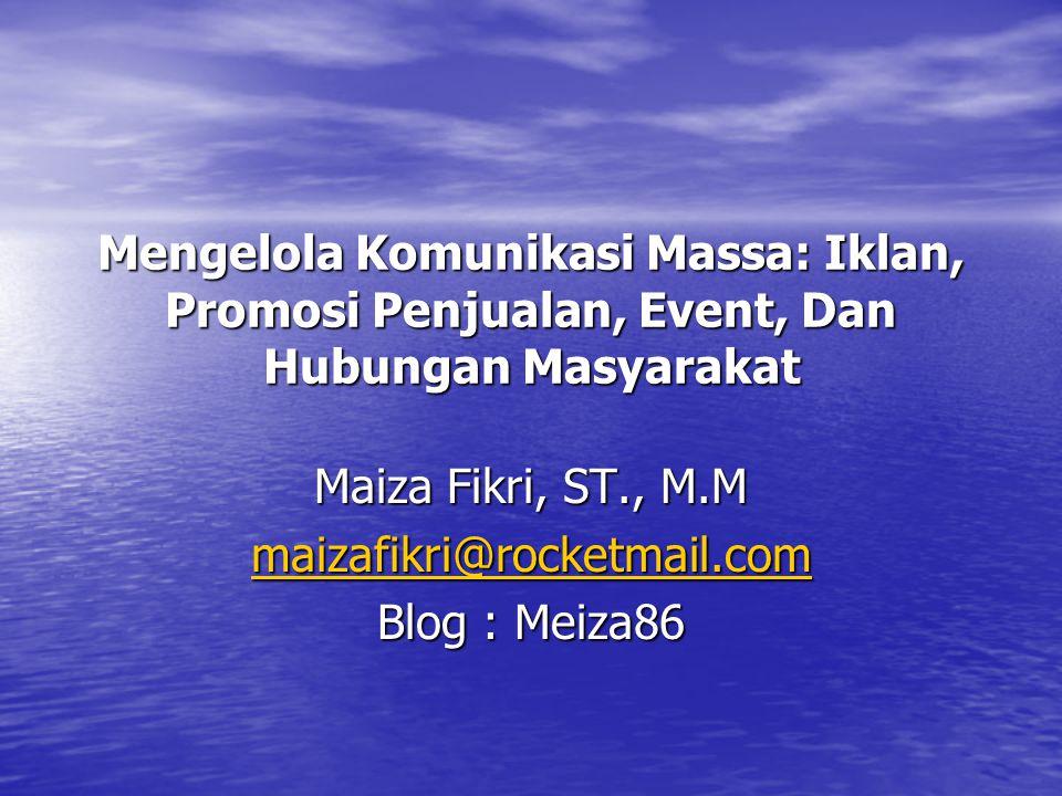 Maiza Fikri, ST., M.M maizafikri@rocketmail.com Blog : Meiza86