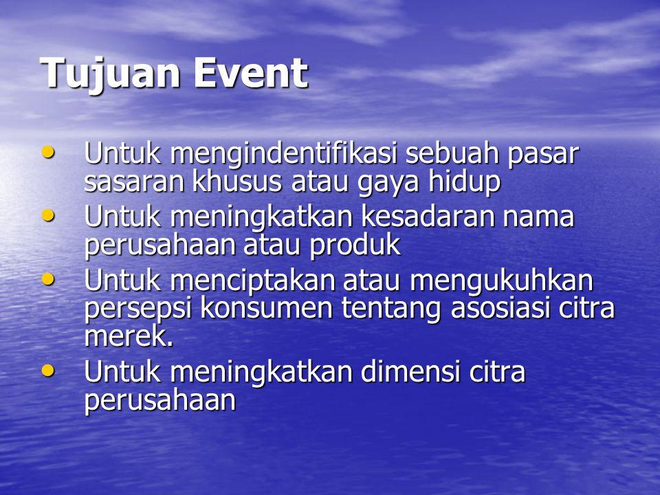 Tujuan Event Untuk mengindentifikasi sebuah pasar sasaran khusus atau gaya hidup. Untuk meningkatkan kesadaran nama perusahaan atau produk.