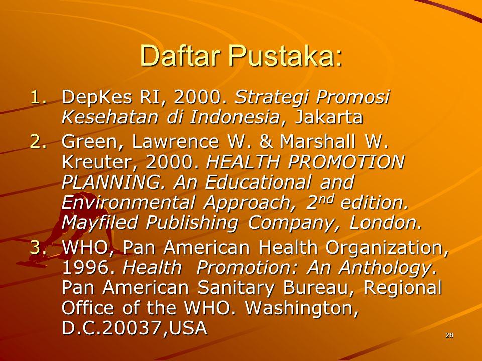 Daftar Pustaka: DepKes RI, 2000. Strategi Promosi Kesehatan di Indonesia, Jakarta.