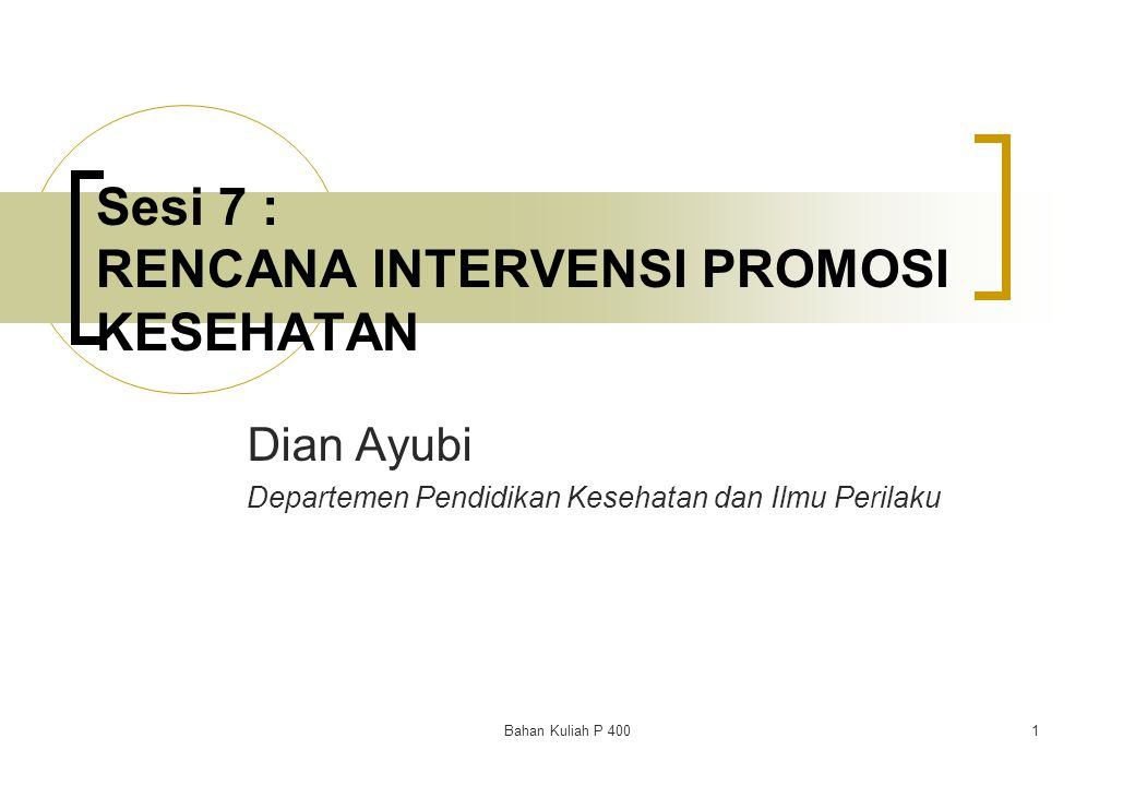 Sesi 7 : RENCANA INTERVENSI PROMOSI KESEHATAN