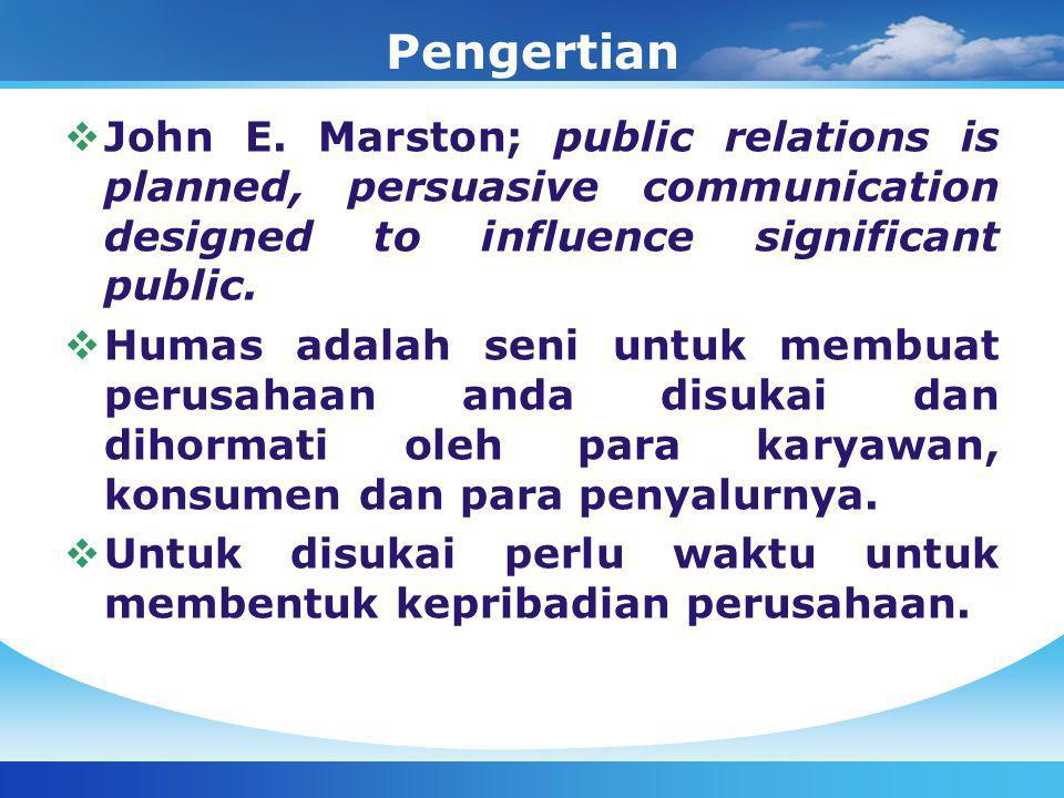 Pengertian John E. Marston; public relations is planned, persuasive communication designed to influence significant public.