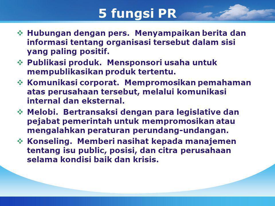 5 fungsi PR Hubungan dengan pers. Menyampaikan berita dan informasi tentang organisasi tersebut dalam sisi yang paling positif.
