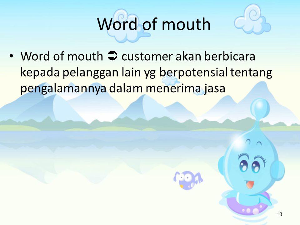 Word of mouth Word of mouth  customer akan berbicara kepada pelanggan lain yg berpotensial tentang pengalamannya dalam menerima jasa.