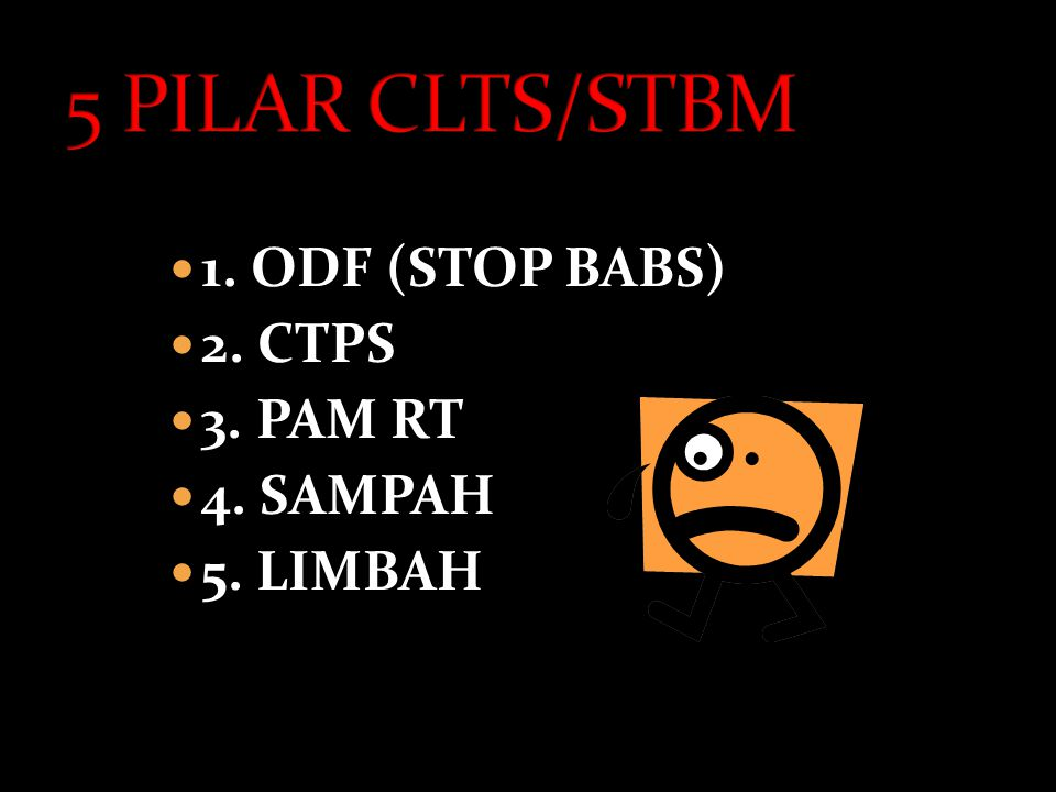 5 PILAR CLTS/STBM 1. ODF (STOP BABS) 2. CTPS 3. PAM RT 4. SAMPAH