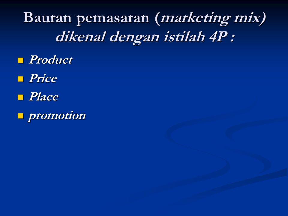 Bauran pemasaran (marketing mix) dikenal dengan istilah 4P :