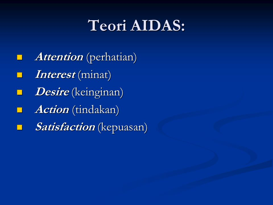 Teori AIDAS: Attention (perhatian) Interest (minat) Desire (keinginan)