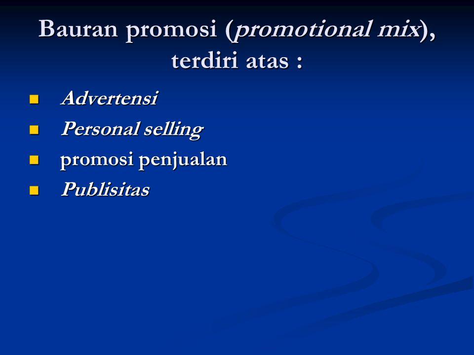 Bauran promosi (promotional mix), terdiri atas :