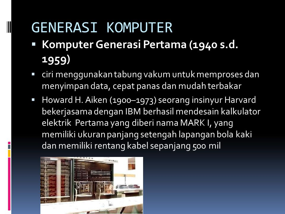 GENERASI KOMPUTER Komputer Generasi Pertama (1940 s.d. 1959)