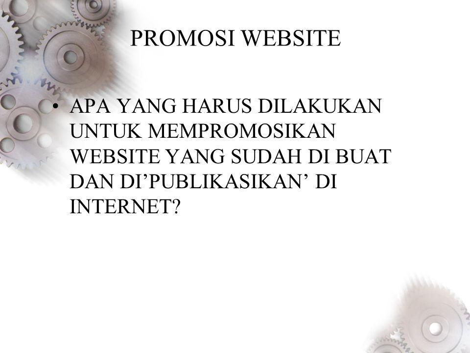 PROMOSI WEBSITE APA YANG HARUS DILAKUKAN UNTUK MEMPROMOSIKAN WEBSITE YANG SUDAH DI BUAT DAN DI'PUBLIKASIKAN' DI INTERNET
